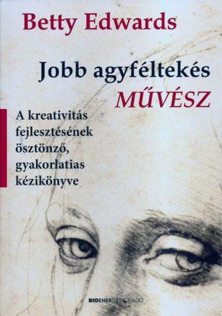 Jobb agyféltekés - MŰVÉSZ - Betty Edwards legújabb könyve!
